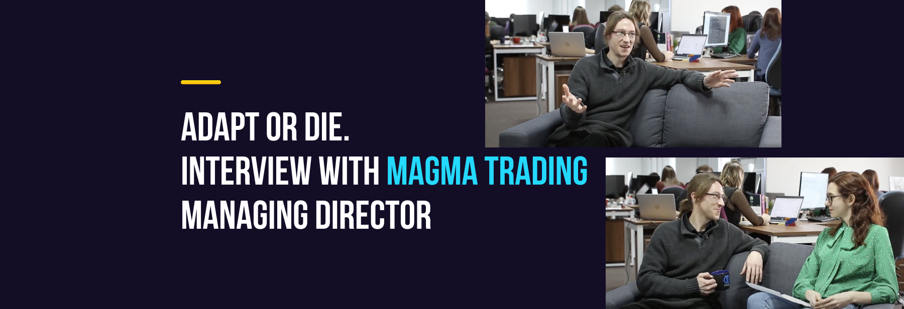 interview with Magma Trading Managing Director