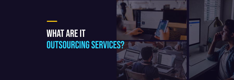 What are IT Outsourcing Services?